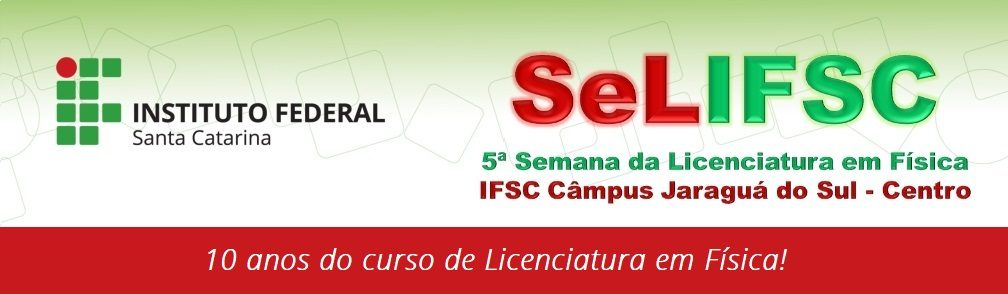 5ª Semana da Licenciatura em Física. Câmpus Jaraguá do Sul. – Centro
